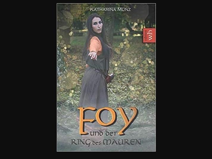 Historischer Roman: Foy und der Ring des Mauren von Katharina Münz